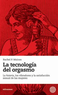 Rachel P. Maines LA TECNOLOGÍA DEL ORGASMO