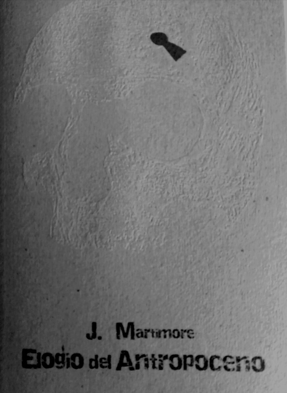 'Elogio del Antropoceno'. J. Martimore. Editorial: Milrazones, 2019